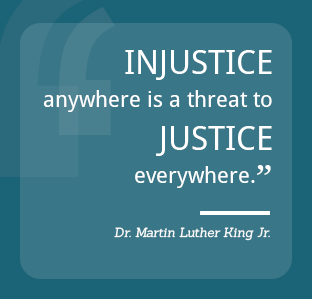Injustice anywhere is a threat to justice everywhere - Dr. Martin Luther King Jr.